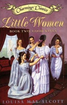 Good Wives by Louisa May Alcott (1869)   The March girls and their friend Laurie are young adults with their futures ahead of them