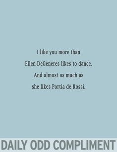 probably more than she like Portia de Rossi too