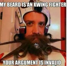 My beard is an X-Wing fighter. Your argument is invalid.