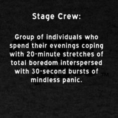 I just finished stage crewing my second show and even though this is totally true, u would not trade that experience for the world Theatre Quotes, Theatre Nerds, Broadway Theatre, Musical Theatre, Musicals Broadway, This Is Your Life, Story Of My Life, Stage Crew, Teatro Musical