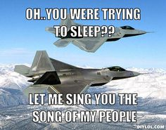 8. When you live near Langley Air Force Base.