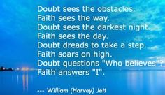Faith is the substance of things hoped for....the evidence of things not seen.......