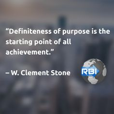 """""""Definiteness of purpose is the starting point of all achievement.""""   – W. Clement Stone"""