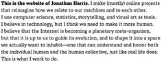 """""""to understand and honor both the individual human and the human collective""""  - Jonathan Harris (of cowbird.com)."""