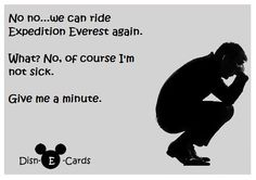No, I'm Not Sick...Just Let Me Sit Down - Disn-E-Cards. Me after Primevil Whirl and the Goofy rollercoaster!