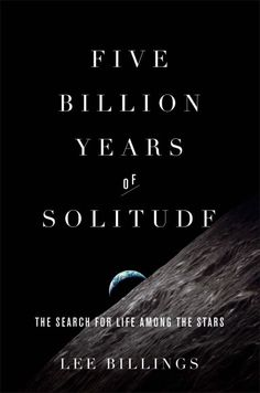Book Review: 'Five Billion Years of Solitude' by Lee Billings