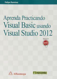 Aprenda practicando Visual Basic usando Visual Studio 2012 / Felipe Ramírez