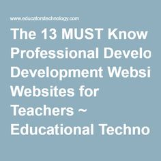 The 13 MUST Know Professional Development Websites for Teachers ~ Educational Technology and Mobile Learning