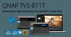 The QNAP TVS-817T is the world's first Thunderbolt™ 2 Turbo vNAS TVS-871T that features 20Gbps bandwidth, 4K video capable Thunderbolt 2.