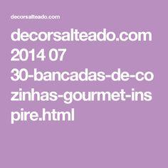decorsalteado.com 2014 07 30-bancadas-de-cozinhas-gourmet-inspire.html