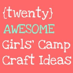 Home Sweet Holmes: Round Up: Girls' Camp Crafts  great young womens craft ideas!