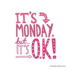 It's monday but it's ok !