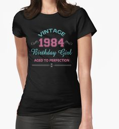 Vintage 1984 Birthday Girl Aged To Perfection by BADASSTEES