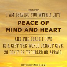 Jesus gives peace of mind and heart. John 14:27 NLT, @K-LOVE Radio www.klove.com