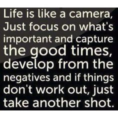 Life is like a camera, if it was only that easy. but I think it would make a nice quote for a scrapbook page Cute Quotes, Words Quotes, Great Quotes, Quotes To Live By, Funny Quotes, Inspirational Quotes, Quotes Girls, Quotes Images, Short Quotes