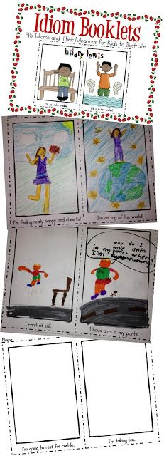 Idiom Book. Hand each student a different idiom and have them illustrate it.