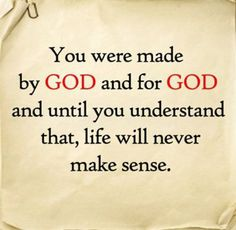 We are made by GOD and for GOD