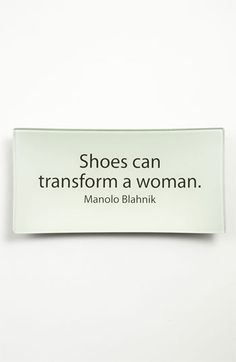 Shoes can transform a woman. -Manolo Blahnik