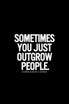 sometimes you just outgrow people. Maybe they think they outgrew some people. Funny it didn't happen when gifts and money were freely available. Words Quotes, Me Quotes, Motivational Quotes, Funny Quotes, Inspirational Quotes, Hater Quotes, Depressing Quotes, Sarcastic Quotes, Great Quotes