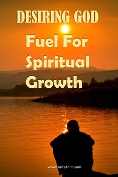 Desiring God |The Fuel For Spiritual Growth. If you want to grow in God there are things that we must do.  In this post we share what you need to do to ignite your faith in God and obtain spiritual growth in him.