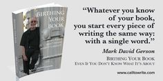 """""""You start every book the same way: with a single word.""""  – Birthing Your Book...Even If You Don't Know What It's About by Mark David Gerson • http://www.markdavidgerson.com/books/birthingyourbook • http://www.books4writers.com"""
