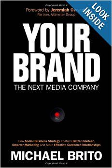 Your Brand, The Next Media Company: How a Social Business Strategy Enables Better Content, Smarter Marketing, and Deeper Customer Relationsh...