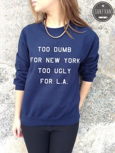 Too Dumb For New York Too Ugly For L.A LA Jumper Sweater Top TUMBLR Fashion Homies Swag blogger hipster on Etsy, $24.80