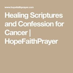 Healing Scriptures and Confession for Cancer | HopeFaithPrayer