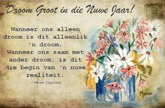 Droom groot in Nuwe jaar Happy New Year Pictures, Afrikaans Quotes, Embedded Image Permalink, Positivity, Messages, Groot, Festivals, Christmas, Birthdays
