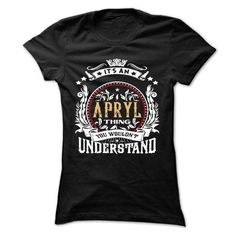 APRYL .Its an APRYL Thing You Wouldnt Understand - T Sh - #gift for him #college gift. WANT THIS => https://www.sunfrog.com/Names/APRYL-Its-an-APRYL-Thing-You-Wouldnt-Understand--T-Shirt-Hoodie-Hoodies-YearName-Birthday-54363891-Ladies.html?68278