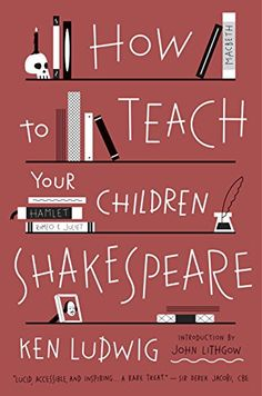 How To Teach Your Children Shakespeare By Ken Ludwig Amazon
