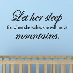 Let her sleep for when she wakes she will move mountains. - Vinyl Wall Quote Decal