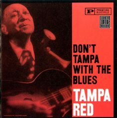 10 Early Artists Who Defined the Blues: Tampa Red (1904-1981)