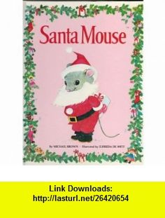 Santa Mouse (9780448042138) Michael Brown , ISBN-10: 0448042134  , ISBN-13: 978-0448042138 ,  , tutorials , pdf , ebook , torrent , downloads , rapidshare , filesonic , hotfile , megaupload , fileserve