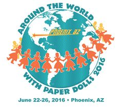 Paper Doll Convention June 22-16, 2016 in Phoenix, AZ Theme Around the World with Paper Dolls.