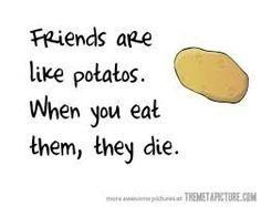 Friend = potato