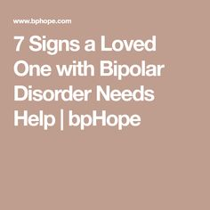 7 Signs a Loved One with Bipolar Disorder Needs Help | bpHope