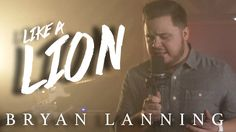 Like A Lion - Bryan Lanning (Official Music Video)