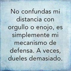 No confundas mi distancia con orgullo o enojo, es simplemente mi mecanismo de defensa. A veces, dueles demasiado.... The Words, More Than Words, Cool Words, Pretty Quotes, Cute Quotes, Words Quotes, Sayings, Spanish Inspirational Quotes, Spanish Quotes