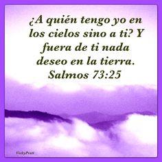 Salmo 73:25 Si yo quiero saber lo que Dios piensa tengo que escudriñar las Sagradas Escrituras.