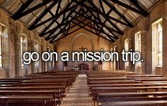 I want to go on a mission trip to help serve others that are in need.