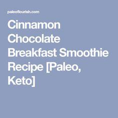 Cinnamon Chocolate Breakfast Smoothie Recipe [Paleo, Keto]