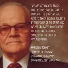 """""""We are not only to teach purely gospel subjects by the power of the Spirit. We are also to teach secular subjects by the power of the Spirit, and we are obligated to interpret the content of secular subjects in the light of revealed truth."""" Marion G. Romney, LDS, homeschooling, homeschool, unschool, unschooling, education"""