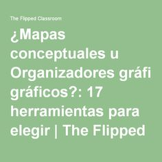 ¿Mapas conceptuales u Organizadores gráficos?: 17 herramientas para elegir   The Flipped Classroom