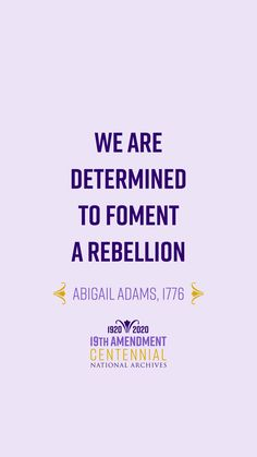 """Remember the famous words of Abigail Adams in July of 1776 when she reminded her husband to """"remember the ladies.""""  #Archives19thAt100 #RightfullyHers"""