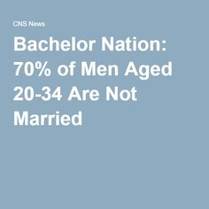 Bachelor Nation: 70% of Men Aged 20-34 Are Not Married