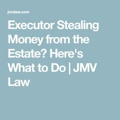 Executor Stealing Money from the Estate? Here's What to Do | JMV Law Take Money, Asset Management, Financial Institutions, Law, Brother