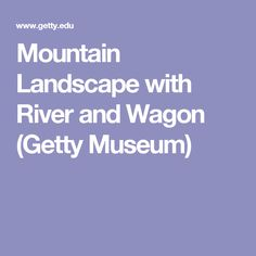 Mountain Landscape with River and Wagon (Getty Museum)