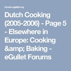 Dutch Cooking (2005-2006) - Page 5 - Elsewhere in Europe: Cooking & Baking - eGullet Forums