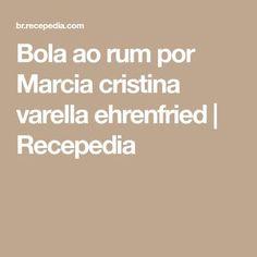 Bola ao rum por Marcia cristina varella ehrenfried | Recepedia